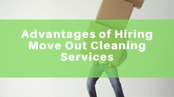 Advantages of Hiring Move Out Cleaning Services