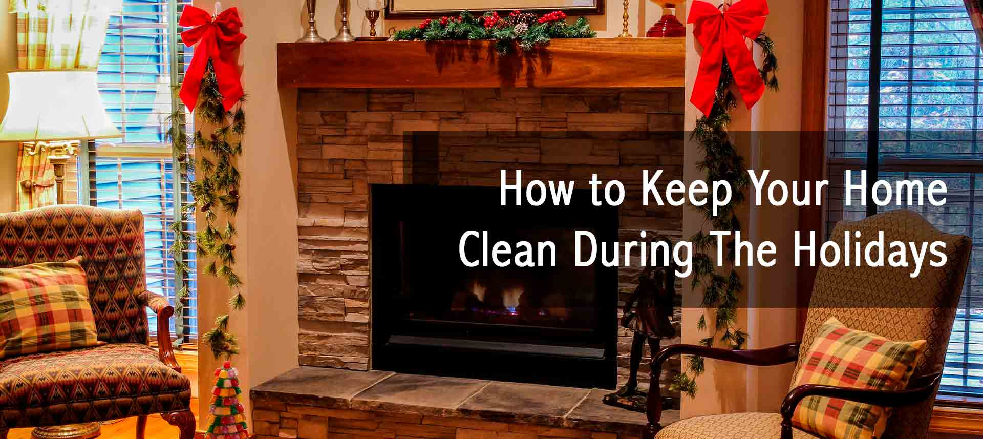 How to Keep Your Home Clean During The Holidays