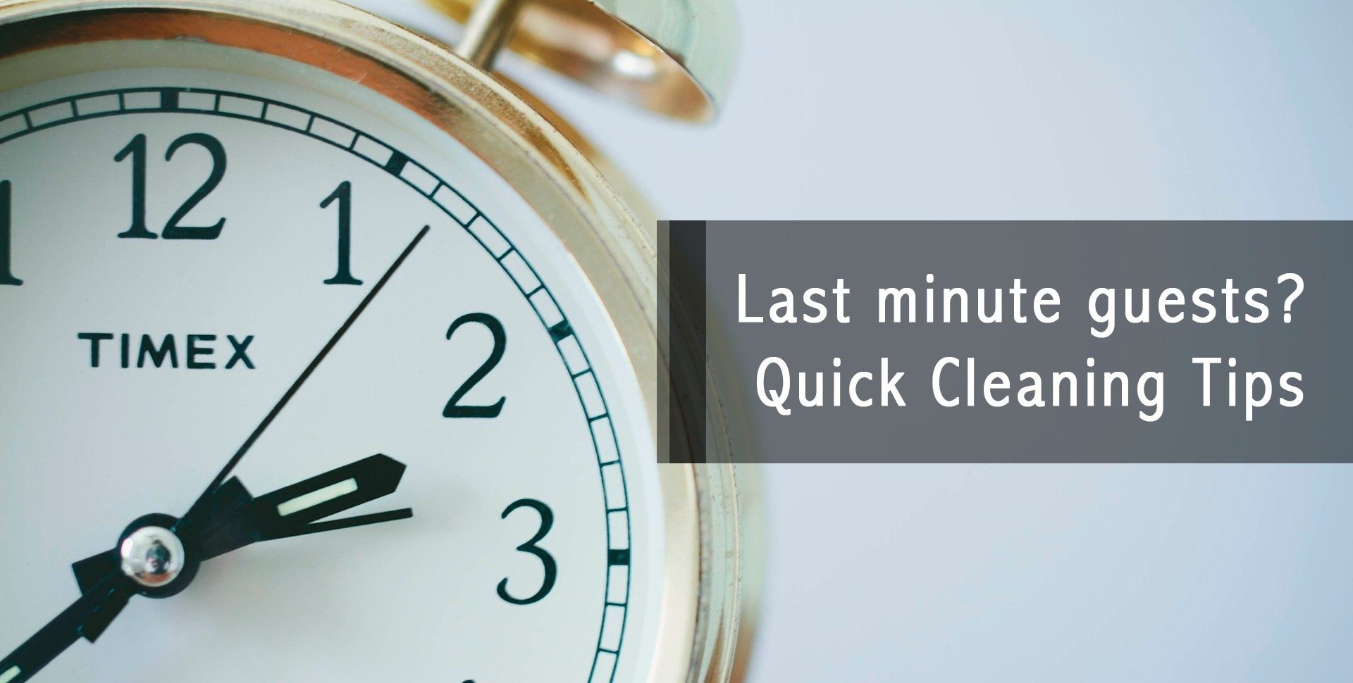 Last minute guests? Quick Cleaning Tips